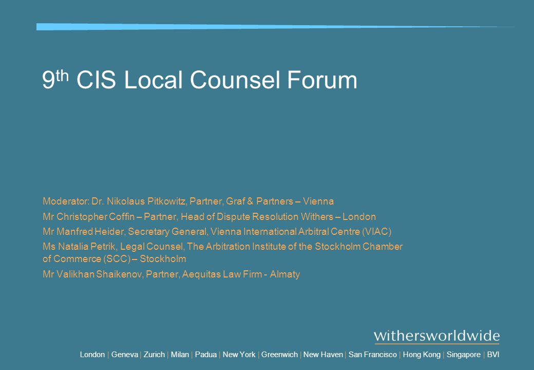 London | Geneva | Zurich | Milan | Padua | New York | Greenwich | New Haven | San Francisco | Hong Kong | Singapore | BVI 9 th CIS Local Counsel Forum Moderator: Dr.