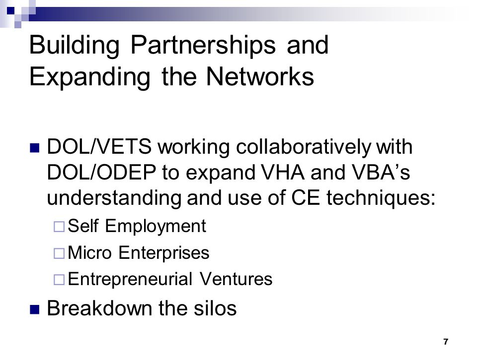 8 Building Partnerships and Expanding the Networks Better Utilization of Resources  162 VAMCs currently operate CWT (compensated work therapy) programs with a focus on supported and/or customized employment  CWT provides protection of VA pensions; service connected and non-service connected pension while under the umbrella of CWT