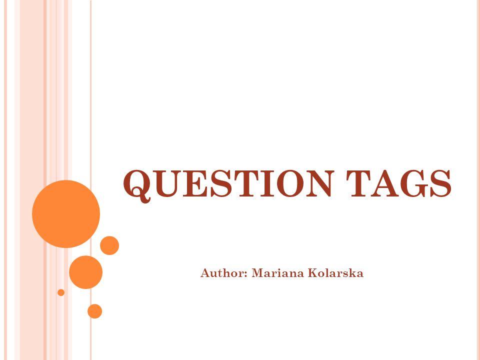 QUESTION TAGS Author: Mariana Kolarska