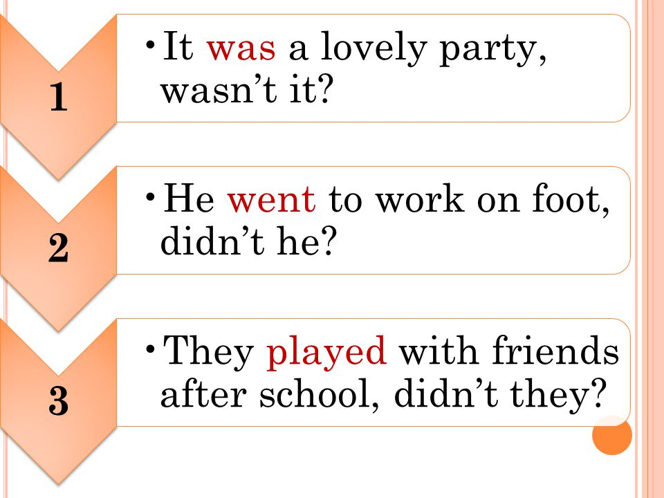C ONCLUSION We use question tags to ask for confirmation or agreement.