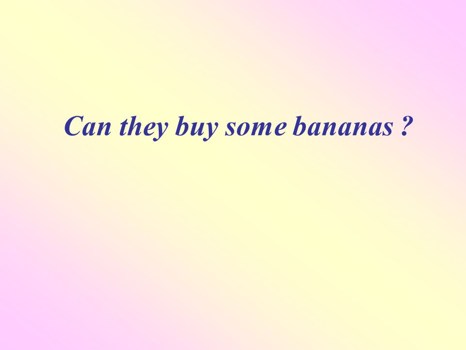 Can they buy some bananas