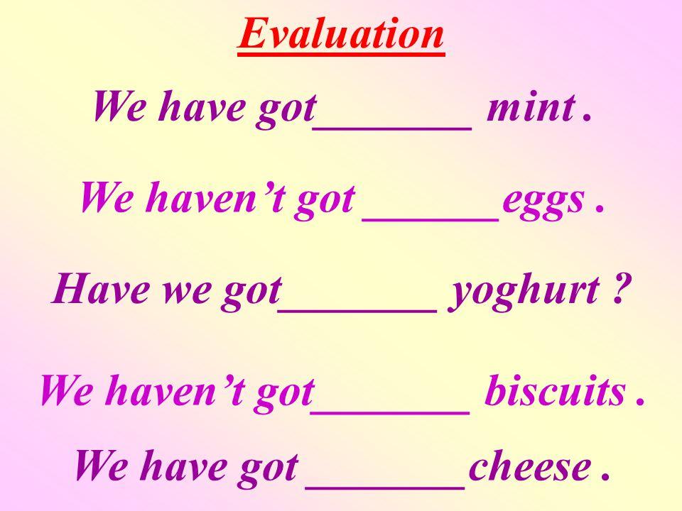 We haven't got ______eggs. Have we got_______ yoghurt .