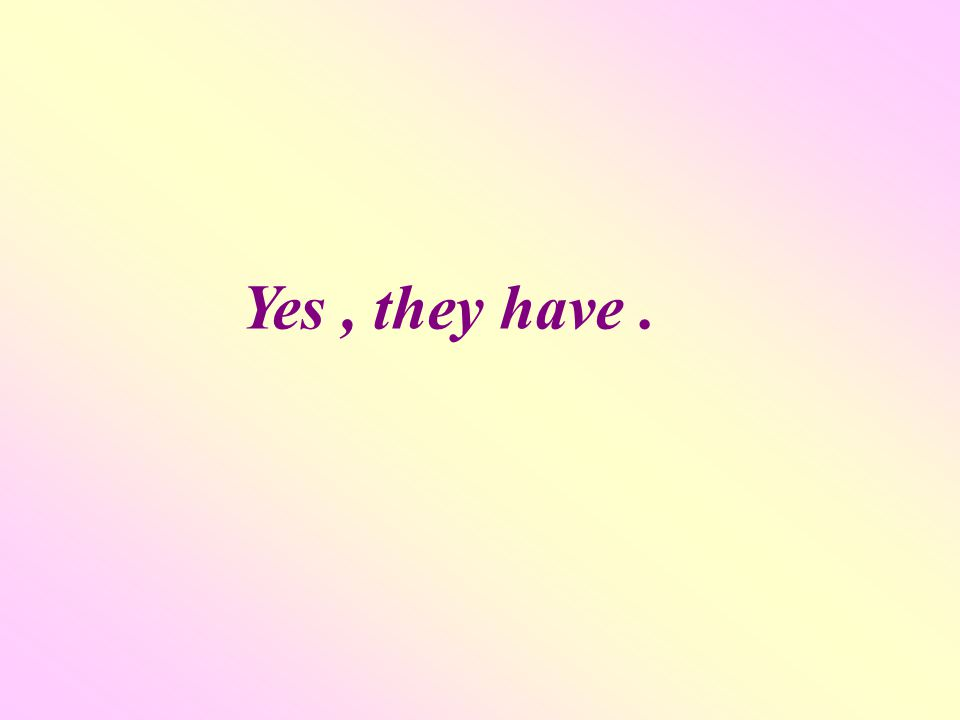 Yes, they have.