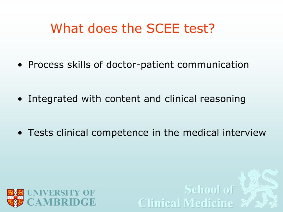 School of Clinical Medicine School of Clinical Medicine UNIVERSITY OF CAMBRIDGE What does the SCEE test.