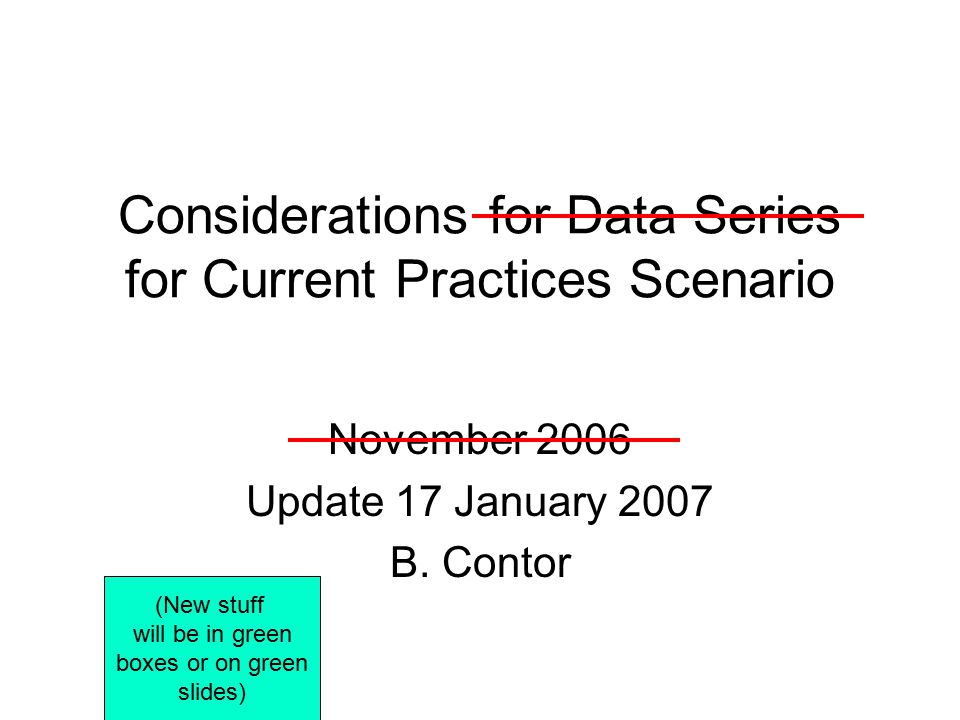 Considerations for Data Series for Current Practices Scenario November 2006 Update 17 January 2007 B.