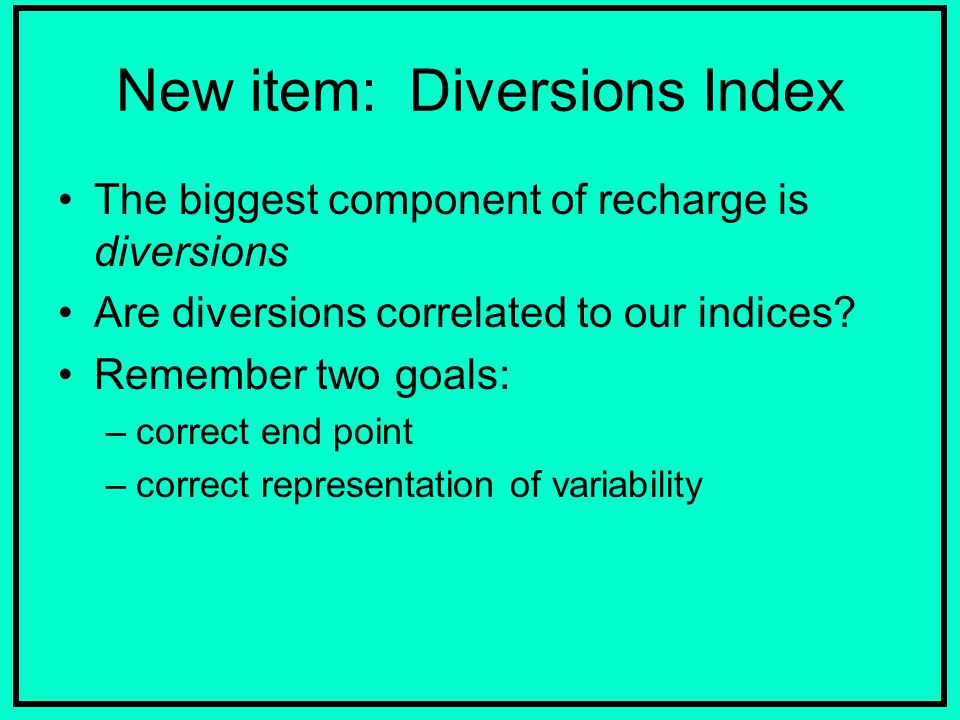 New item: Diversions Index The biggest component of recharge is diversions Are diversions correlated to our indices.