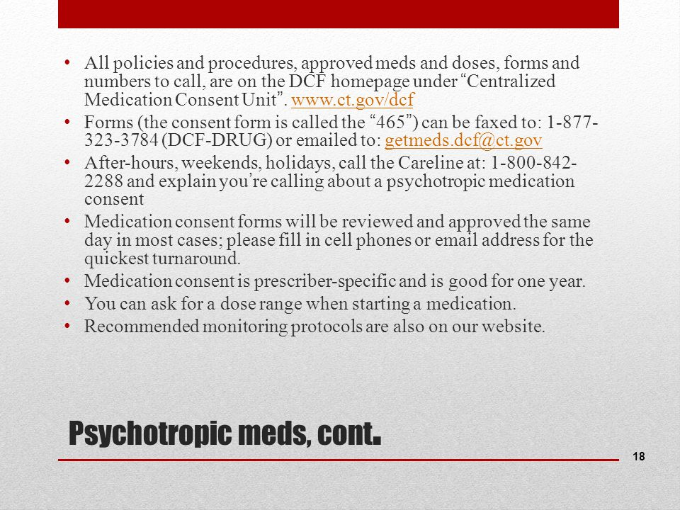 """Psychotropic meds, cont. All policies and procedures, approved meds and doses, forms and numbers to call, are on the DCF homepage under """"Centralized M"""