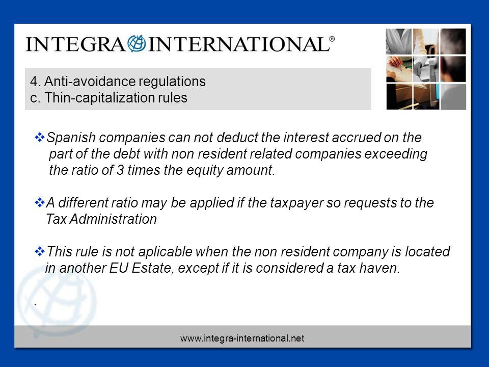 www.integra-international.net 4. Anti-avoidance regulations c. Thin-capitalization rules  Spanish companies can not deduct the interest accrued on th