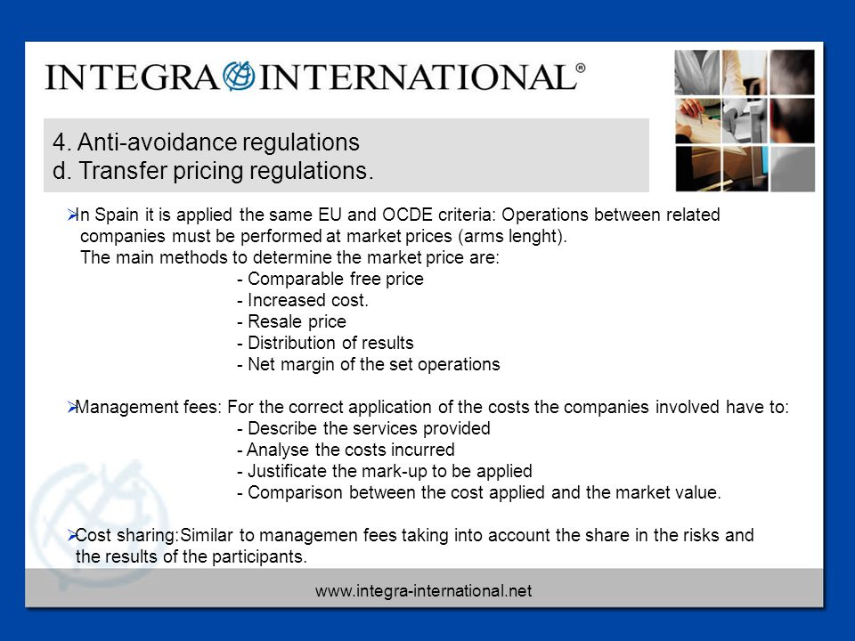 www.integra-international.net 4. Anti-avoidance regulations d. Transfer pricing regulations.  In Spain it is applied the same EU and OCDE criteria: O