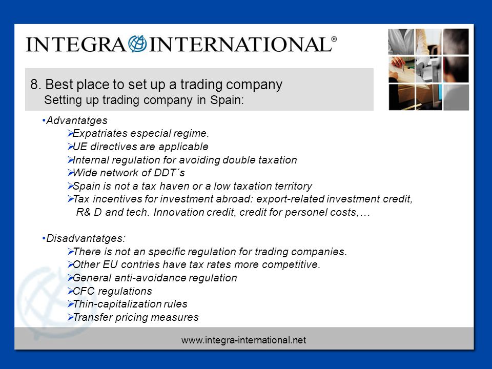 www.integra-international.net 8. Best place to set up a trading company Setting up trading company in Spain: Advantatges  Expatriates especial regime