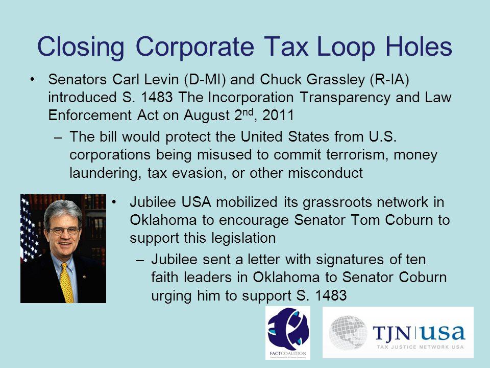 Closing Corporate Tax Loop Holes Senators Carl Levin (D-MI) and Chuck Grassley (R-IA) introduced S.