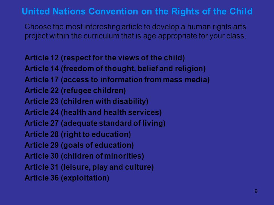 9 United Nations Convention on the Rights of the Child Choose the most interesting article to develop a human rights arts project within the curriculu