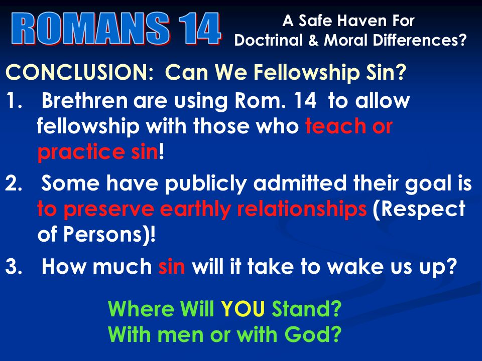 CONCLUSION: Can We Fellowship Sin. A Safe Haven For Doctrinal & Moral Differences.