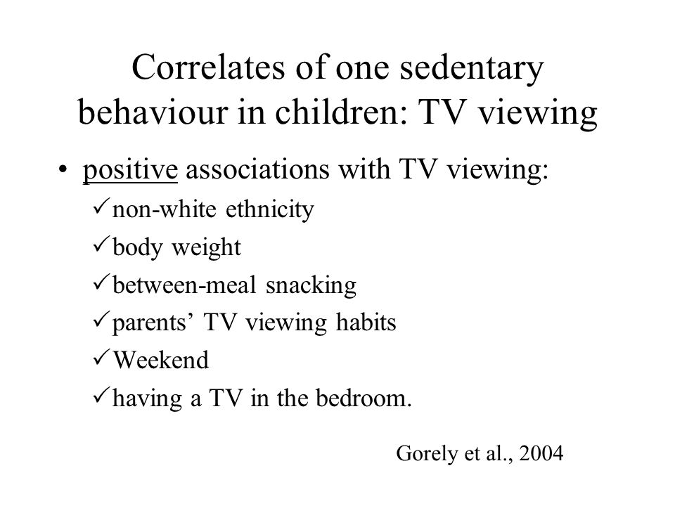 Correlates of one sedentary behaviour in children: TV viewing positive associations with TV viewing:  non-white ethnicity  body weight  between-mea