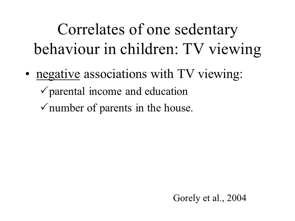 Correlates of one sedentary behaviour in children: TV viewing negative associations with TV viewing:  parental income and education  number of paren