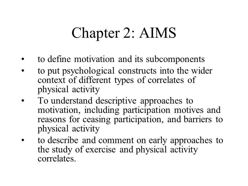 Chapter 2: AIMS to define motivation and its subcomponents to put psychological constructs into the wider context of different types of correlates of