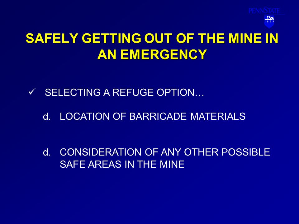SAFELY GETTING OUT OF THE MINE IN AN EMERGENCY SELECTING A REFUGE OPTION… d.LOCATION OF BARRICADE MATERIALS d.CONSIDERATION OF ANY OTHER POSSIBLE SAFE