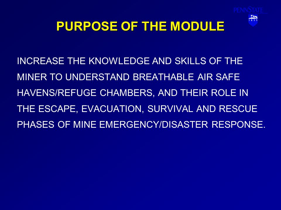 PURPOSE OF THE MODULE INCREASE THE KNOWLEDGE AND SKILLS OF THE MINER TO UNDERSTAND BREATHABLE AIR SAFE HAVENS/REFUGE CHAMBERS, AND THEIR ROLE IN THE E