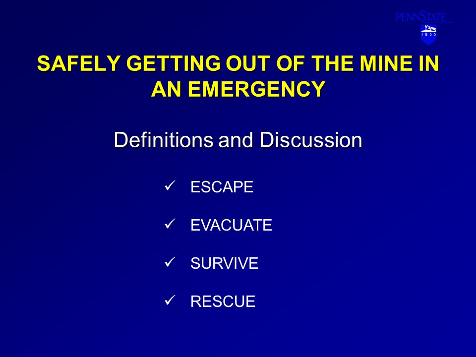 SAFELY GETTING OUT OF THE MINE IN AN EMERGENCY Definitions and Discussion ESCAPE EVACUATE SURVIVE RESCUE
