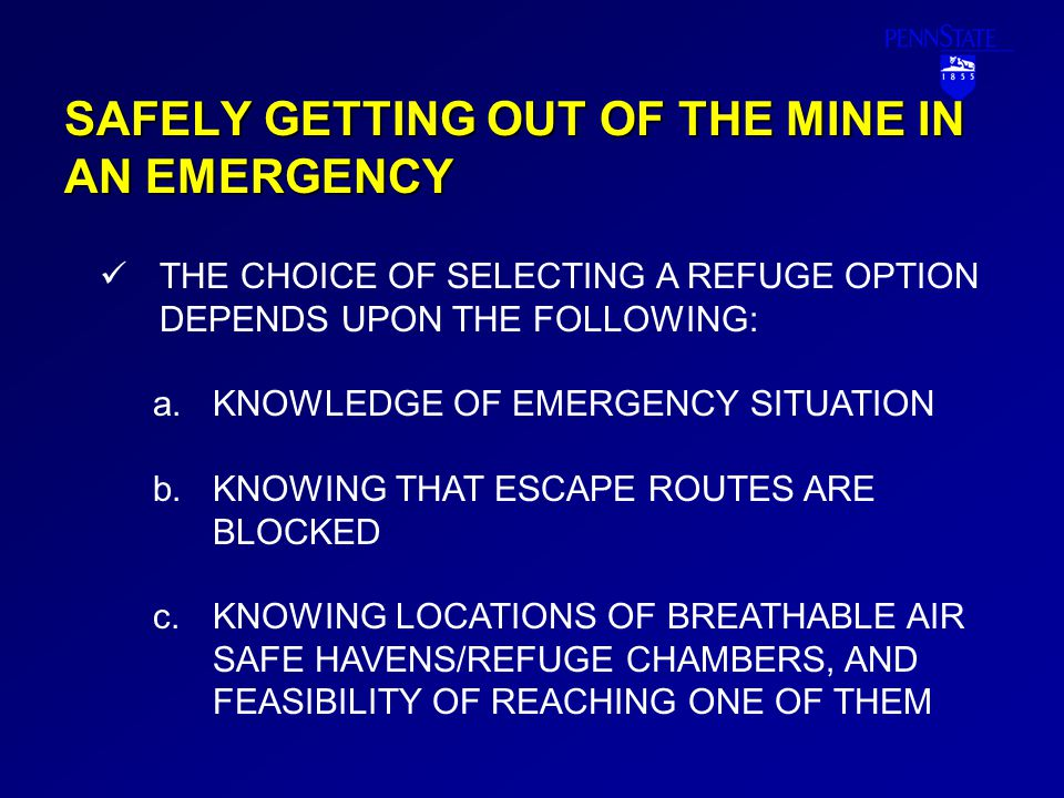SAFELY GETTING OUT OF THE MINE IN AN EMERGENCY SELECTING A REFUGE OPTION… d.LOCATION OF BARRICADE MATERIALS d.CONSIDERATION OF ANY OTHER POSSIBLE SAFE AREAS IN THE MINE