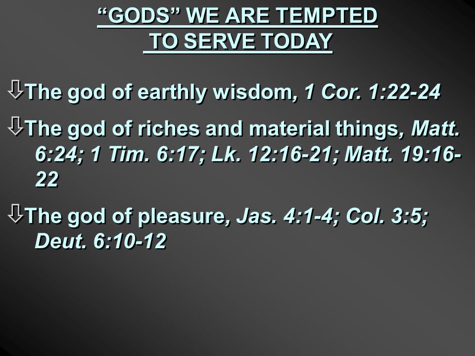 GODS WE ARE TEMPTED TO SERVE TODAY ò ò The god of earthly wisdom, 1 Cor.