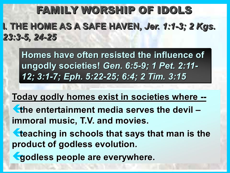 FAMILY WORSHIP OF IDOLS I. THE HOME AS A SAFE HAVEN, Jer.