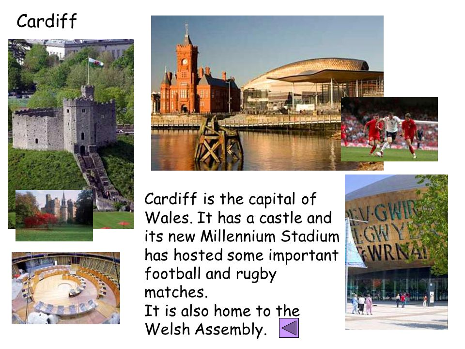 Cardiff Cardiff is the capital of Wales.