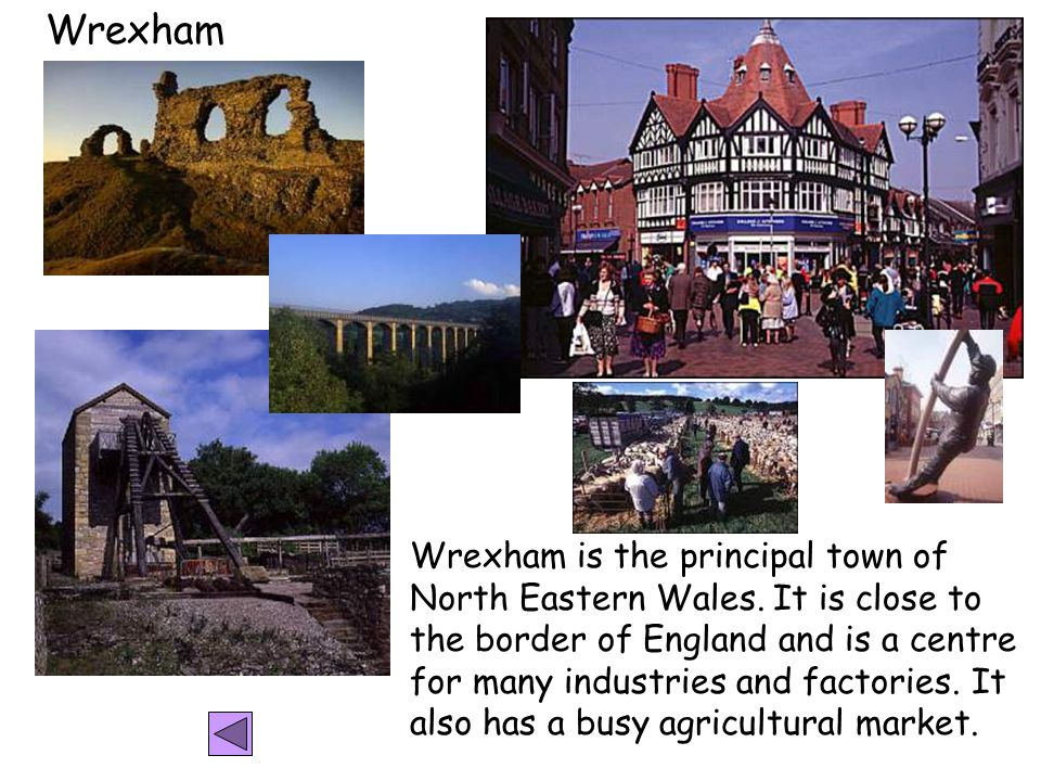 Wrexham Wrexham is the principal town of North Eastern Wales.
