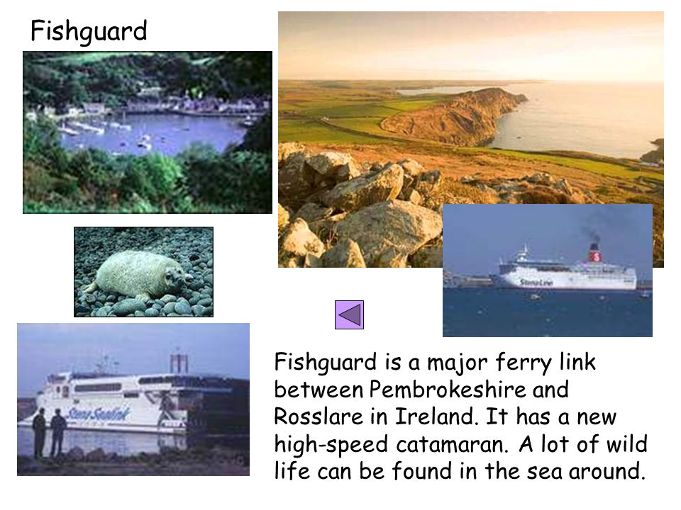 Fishguard is a major ferry link between Pembrokeshire and Rosslare in Ireland.
