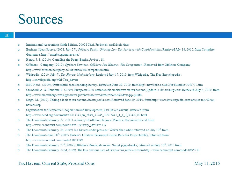 Sources May 11, 2015Tax Havens: Current State, Pros and Cons 11  International Accounting, Sixth Edition, 20008 Choi, Frederick and Meek, Gary  Business Ideas Source.