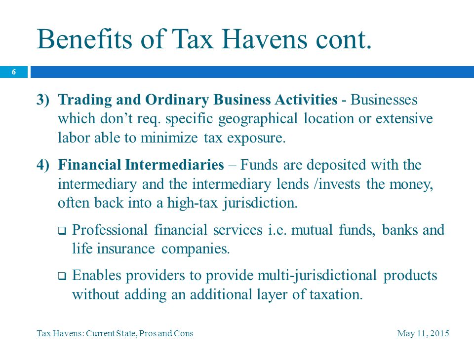 Modern Tax Havens May 11, 2015Tax Havens: Current State, Pros and Cons 7  Although modern tax havens have both real and perceived benefits, doing business with such entities carries its own difficulties.