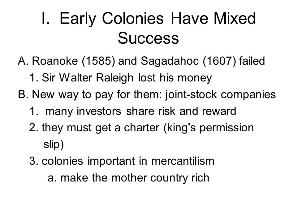 I. Early Colonies Have Mixed Success A. Roanoke (1585) and Sagadahoc (1607) failed 1.
