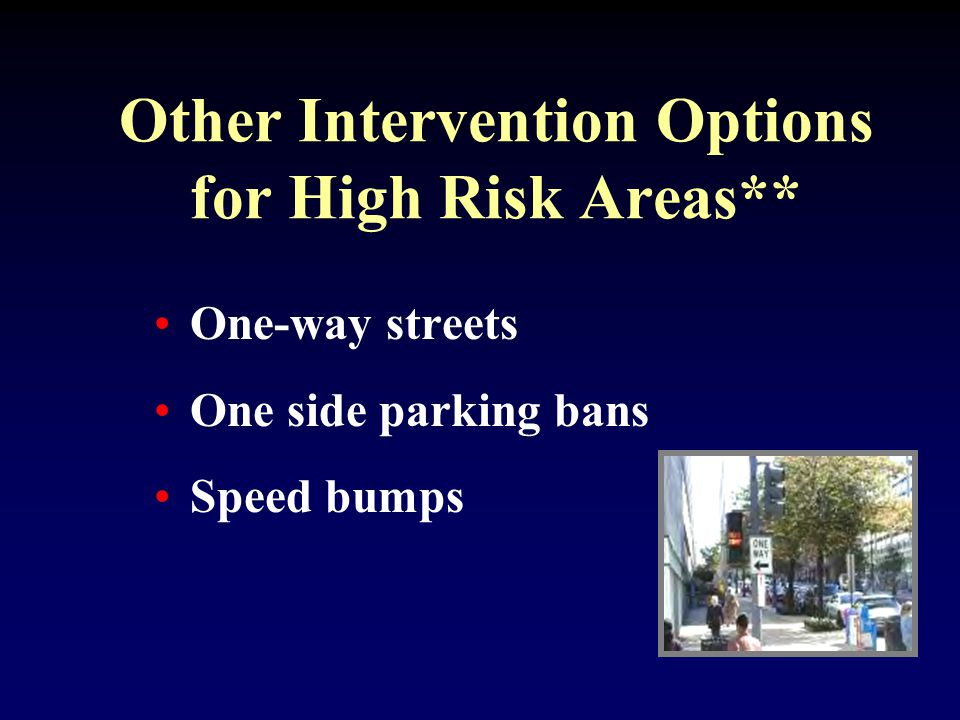 Other Intervention Options for High Risk Areas** One-way streets One side parking bans Speed bumps