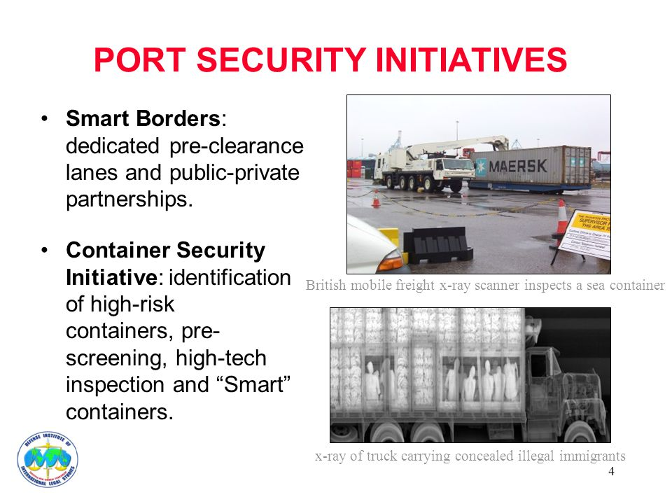 4 PORT SECURITY INITIATIVES Smart Borders: dedicated pre-clearance lanes and public-private partnerships. Container Security Initiative: identificatio