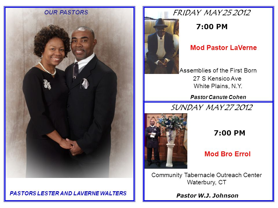 OUR PASTORS 7:00 PM SUNDAY MAY 27 2012 FRIDAY MAY 25 2012 7:00 PM Mod Pastor LaVerne Pastor W.J.