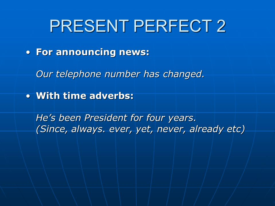 PRESENT PERFECT 2 For announcing news:For announcing news: Our telephone number has changed.