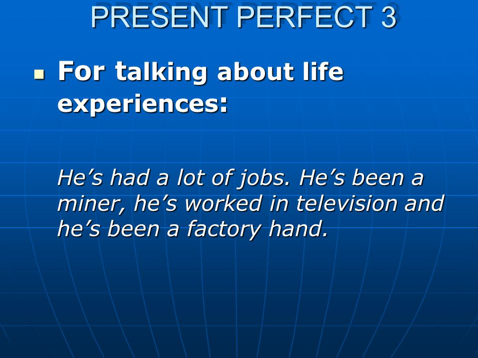 PRESENT PERFECT 3 For t alking about life experiences : For t alking about life experiences : He's had a lot of jobs.
