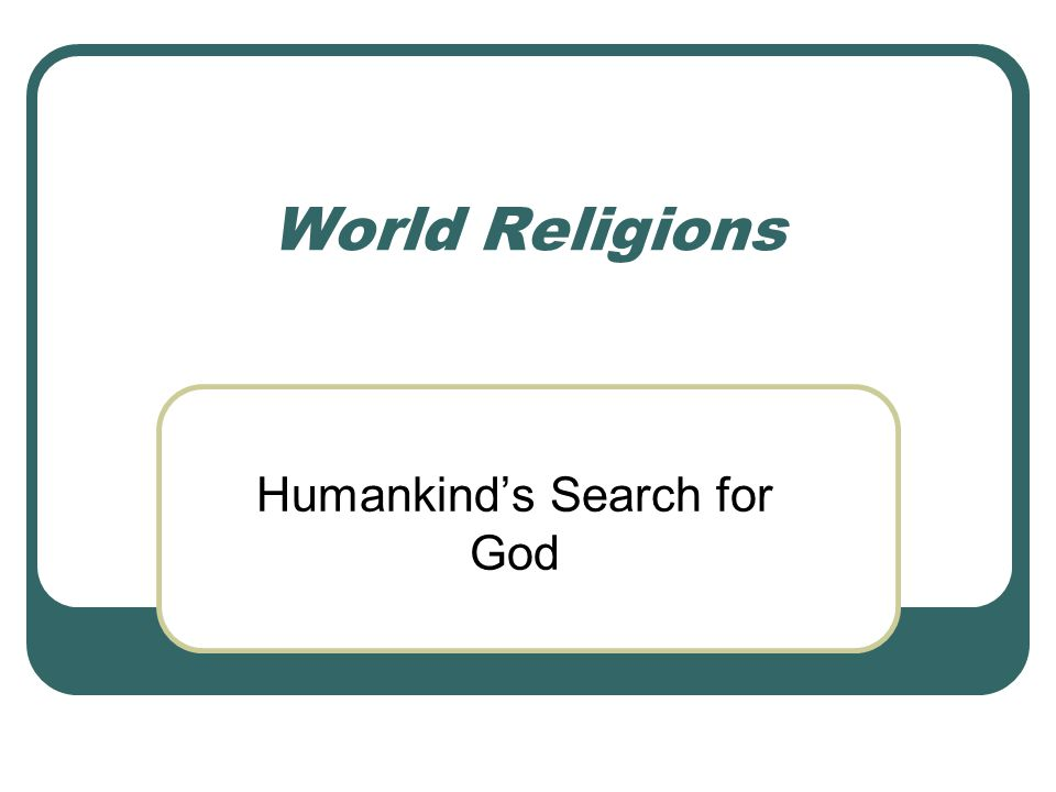 World Religions Humankind's Search for God