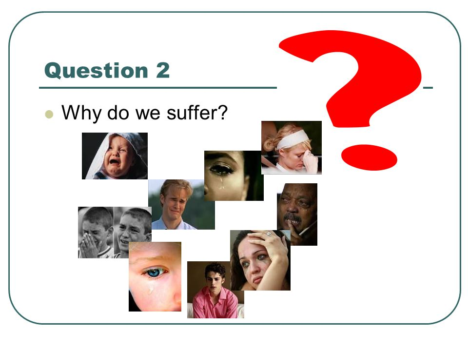 Question 2 Why do we suffer