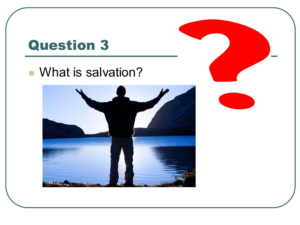Question 3 What is salvation
