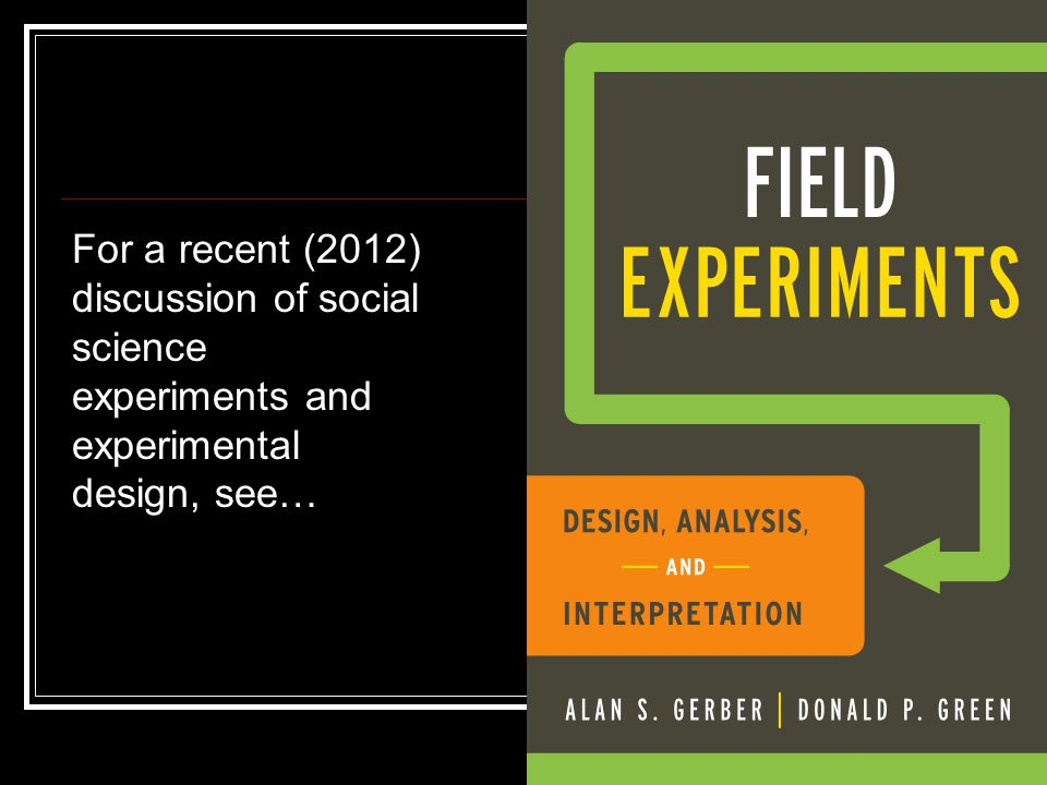 For a recent (2012) discussion of social science experiments and experimental design, see…