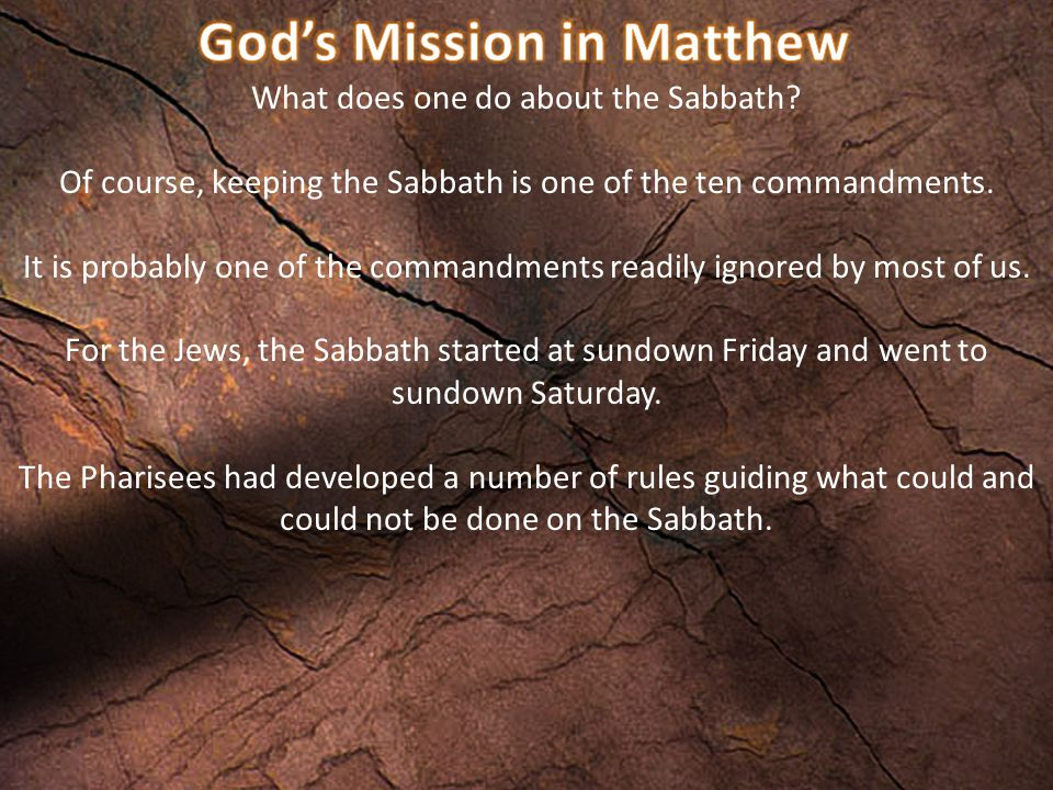 What does one do about the Sabbath? Of course, keeping the Sabbath is one of the ten commandments. It is probably one of the commandments readily igno