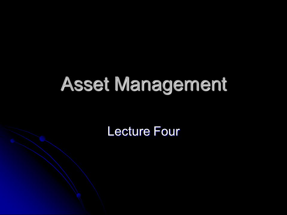 Asset Management Lecture Four