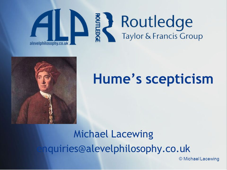 © Michael Lacewing Hume's scepticism Michael Lacewing enquiries@alevelphilosophy.co.uk