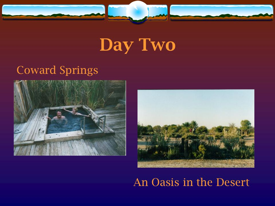 Day Three Coward Springs to Dalhousie Springs via  William Creek  Algebuckina Bridge  Oodnadatta