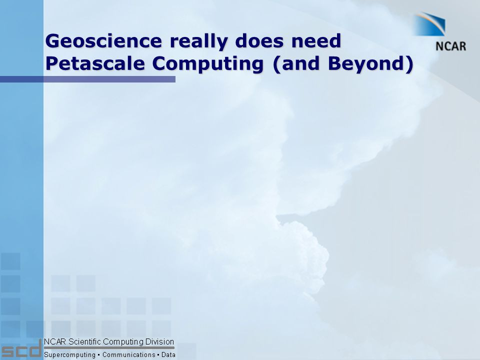 Petascale Geoscience l World class computational capability should be devoted to understanding the earth.