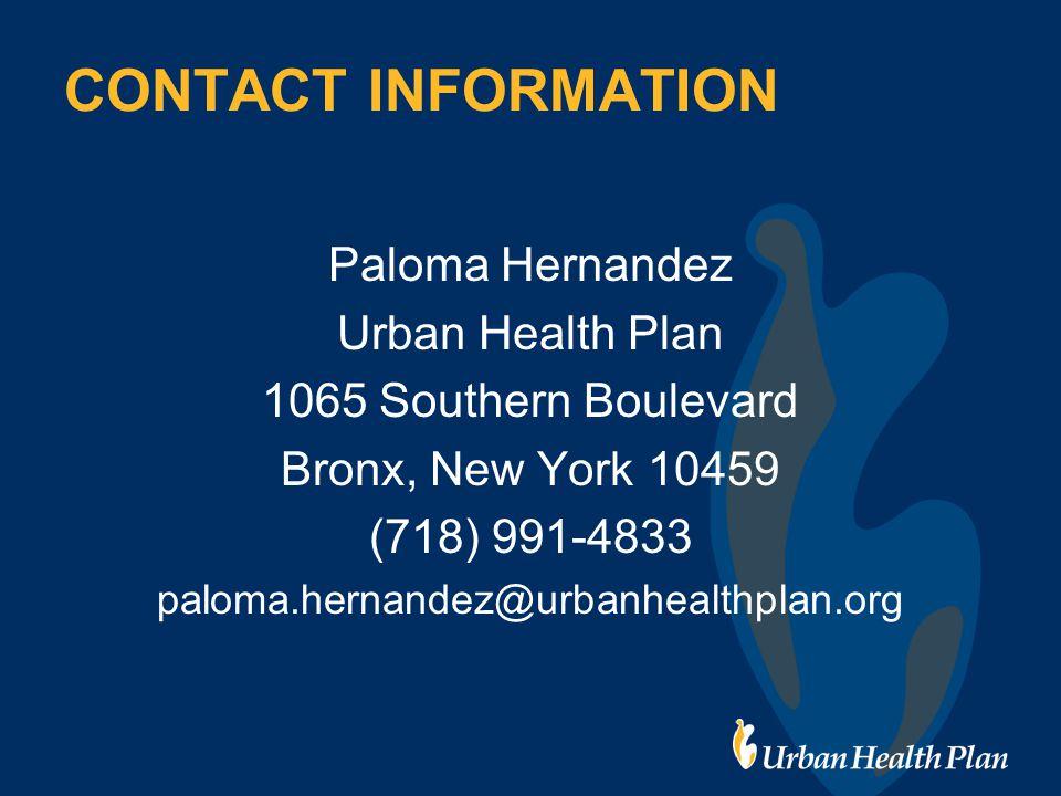 CONTACT INFORMATION Paloma Hernandez Urban Health Plan 1065 Southern Boulevard Bronx, New York 10459 (718) 991-4833 paloma.hernandez@urbanhealthplan.org