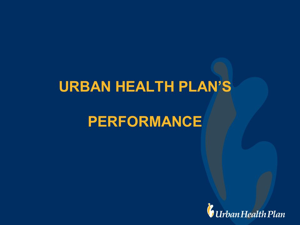URBAN HEALTH PLAN'S PERFORMANCE