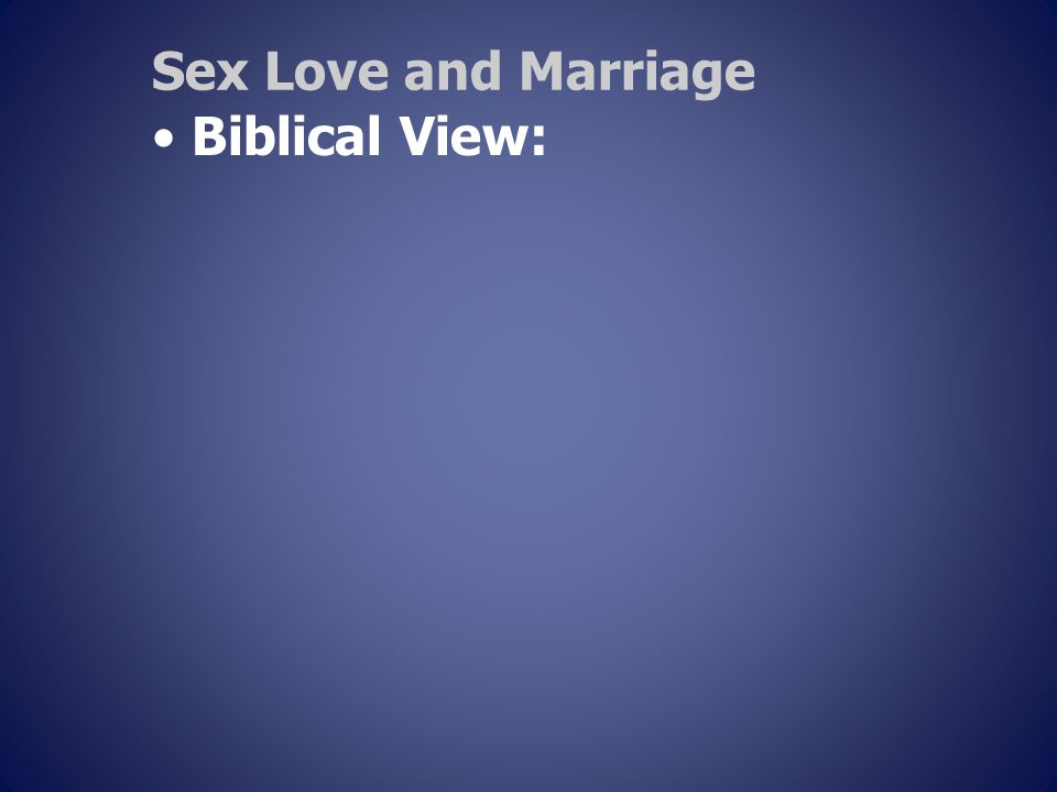 Sex Love and Marriage Biblical View: