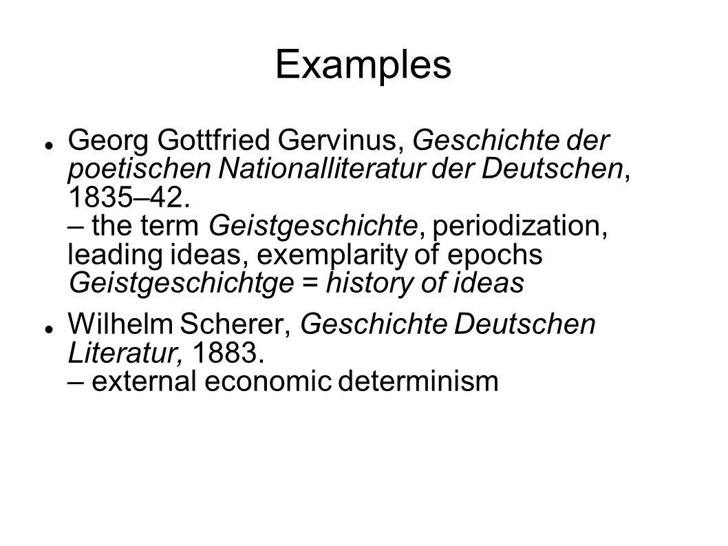 Examples Georg Gottfried Gervinus, Geschichte der poetischen Nationalliteratur der Deutschen, 1835–42. – the term Geistgeschichte, periodization, lead